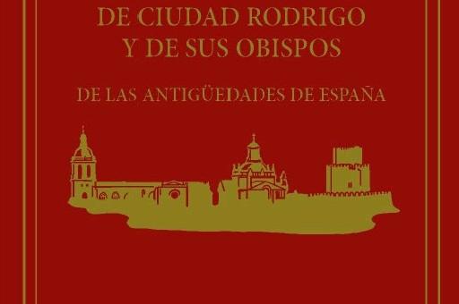 """Presentación del libro """"De las Antigüedades de Ciudad Rodrigo y de sus obispos"""", obra inédita de Antonio Sánchez Cabañas"""